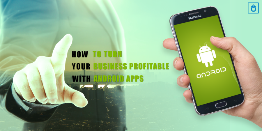 How To Turn Your Business Profitable With Android Apps