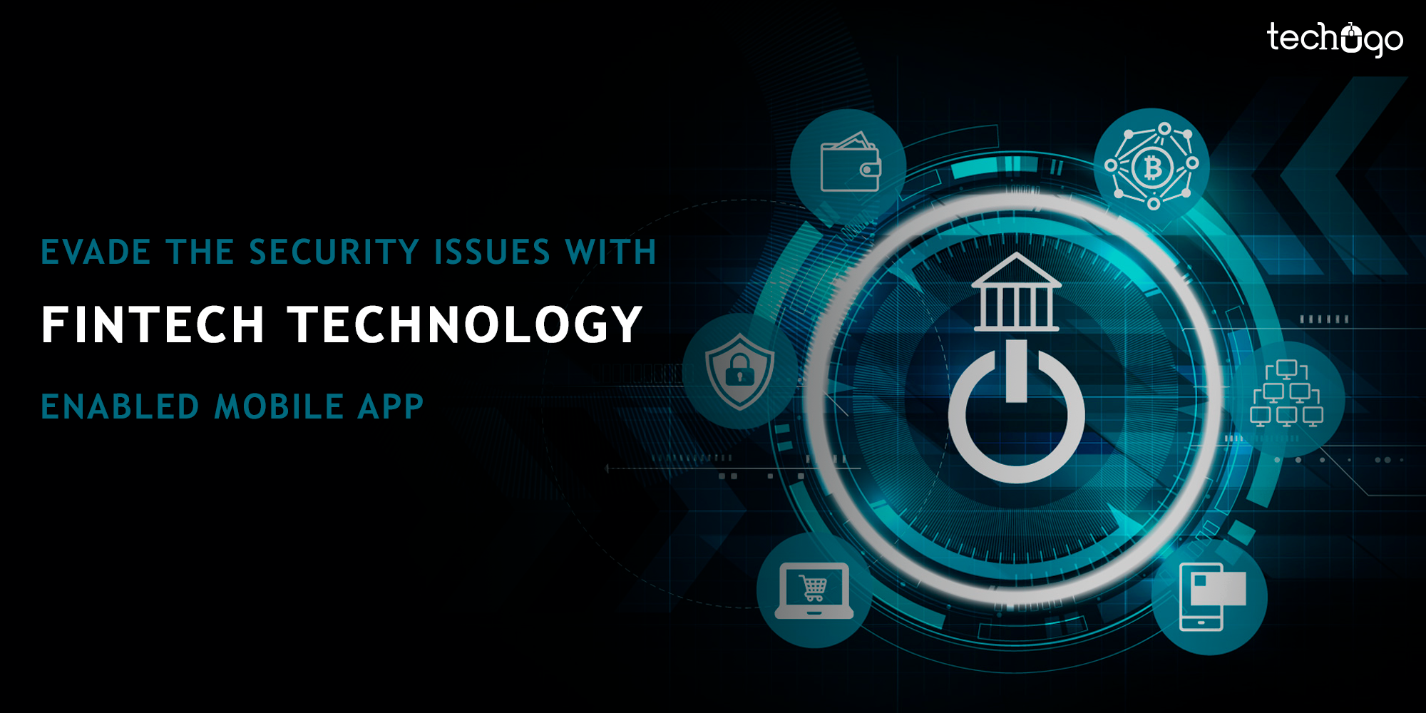 :  Evade The Security Issues With Fintech Technology-Enabled Mobile App