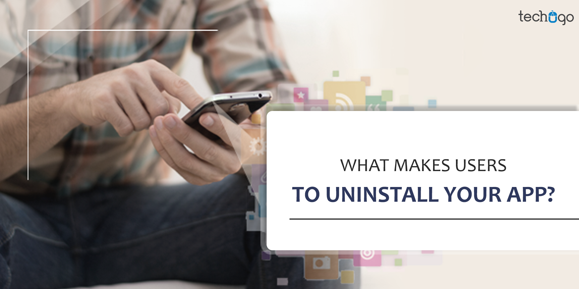 :  What Makes Users To Uninstall Your App?