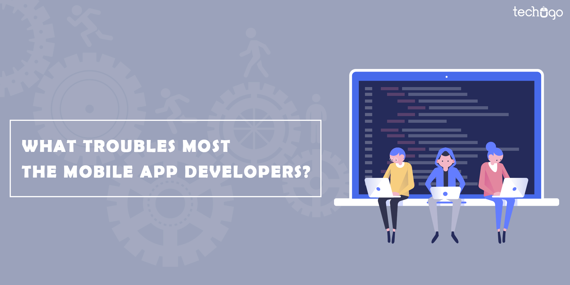 :  What Troubles Most The Mobile App Developers?