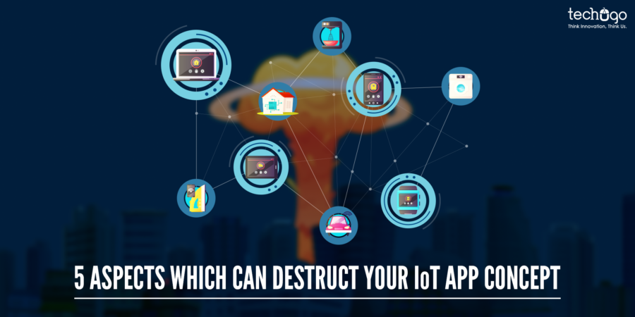 5 ASPECTS WHICH CAN DESTRUCT YOUR IoT APP CONCEPT