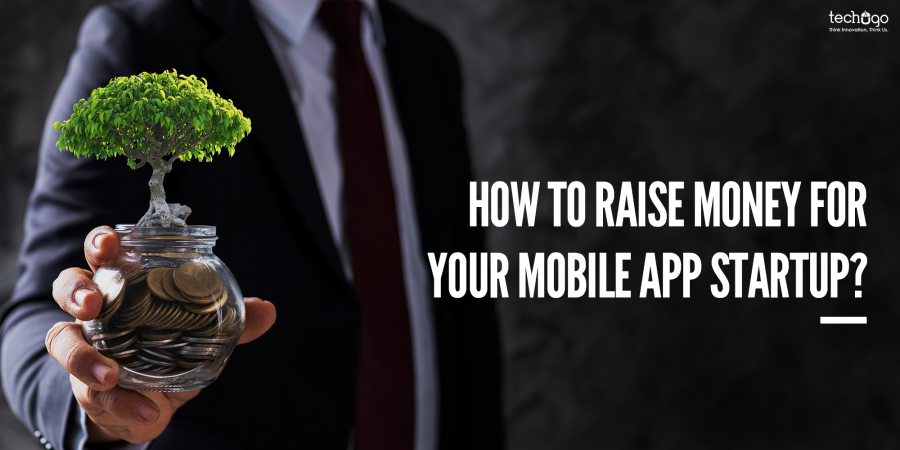 HOW TO RAISE MONEY FOR YOUR MOBILE APP STARTUP