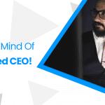 Inside The Mind Of A Seasoned CEO