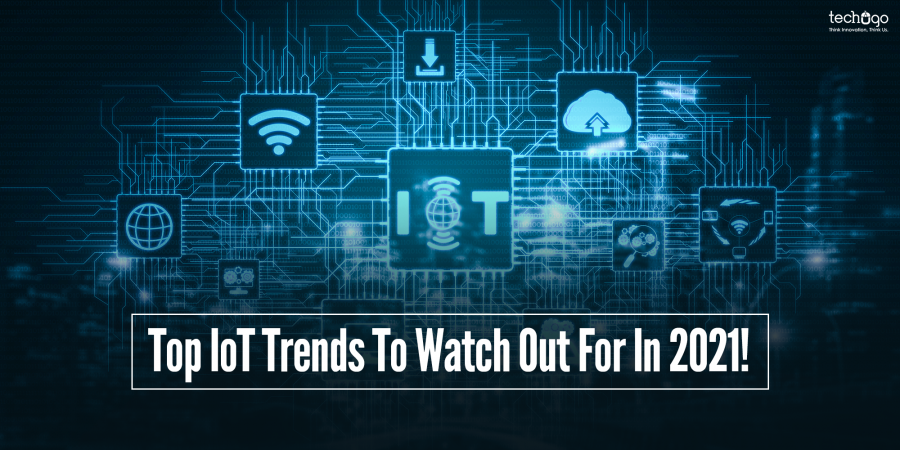 Top IoT Trends To Watch Out For In 2021