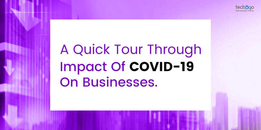 A Quick Tour Through Impact Of COVID-19 On Businesses
