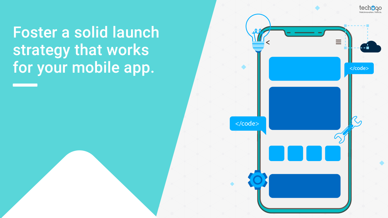 Foster a solid launch strategy that works for your mobile app.
