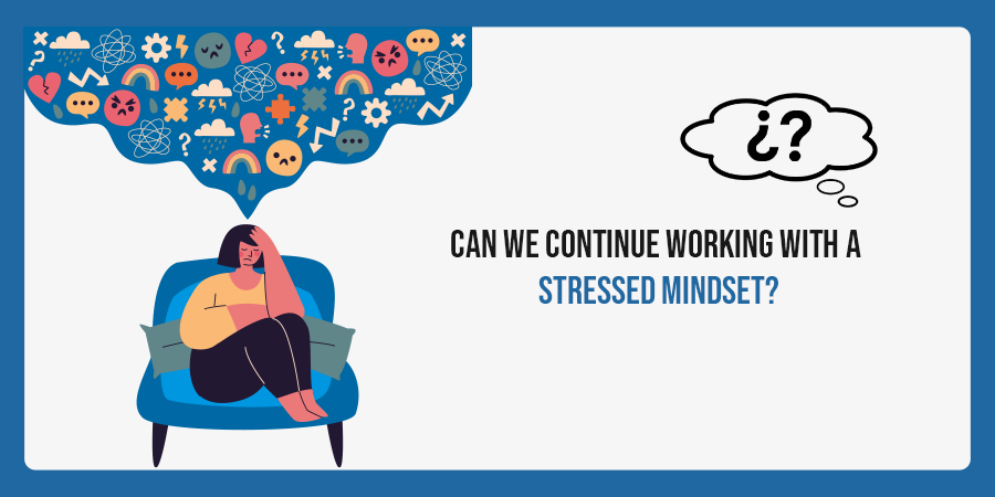 Can We Continue Working With A Stressed Mindset?