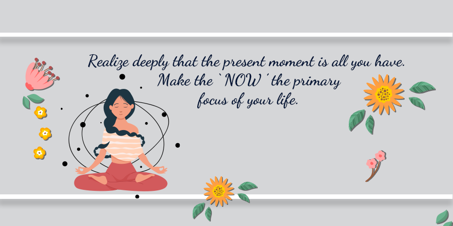 Realize deeply that the present moment is all you have